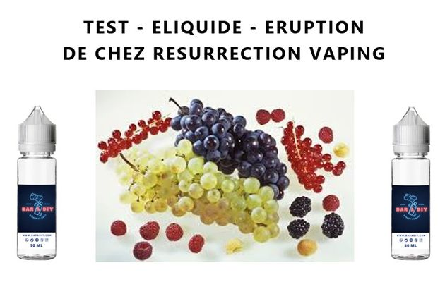 Test - Eliquide - Eruption de chez Resurrection Vaping
