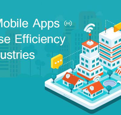 How Mobile Apps increase Efficiency for Industries