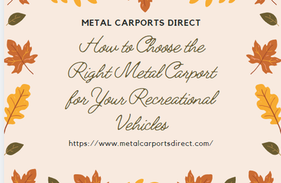 How to Choose the Right Metal Carport for Your Recreational Vehicles?