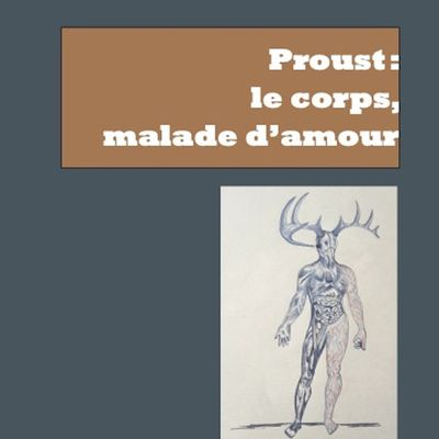 Proust : le corps, malade d'amour