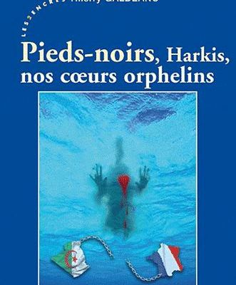 Pieds-noirs,Harkis,nos coeurs orphelins (Thierry Galdeano)