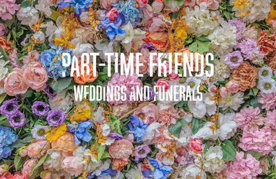Nouvel Album: Weddings And Funerals Part-Time Friends