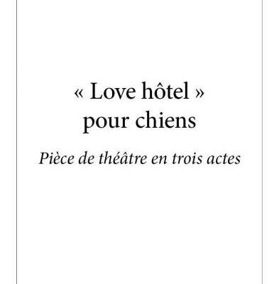 """"""" Love Hôtel"""" pour chiens (pièce de théâtre)"""