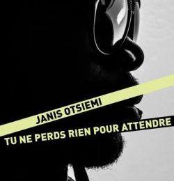 Tu ne perds rien pour attendre de Janis OTSIEMI