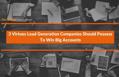 3 Virtues Lead Generation Companies Should Possess To Win Big Accounts