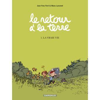 Le retour à la terre : La vraie vie (tome 1) – Jean-Yves Ferri ; Manu Larcenet
