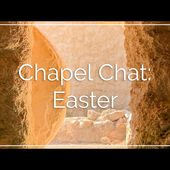 Chapel Chat Easter