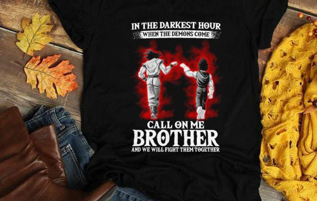 Premium Son Goku Vegeta in the darkest hour when the demons come call on me brother shirt