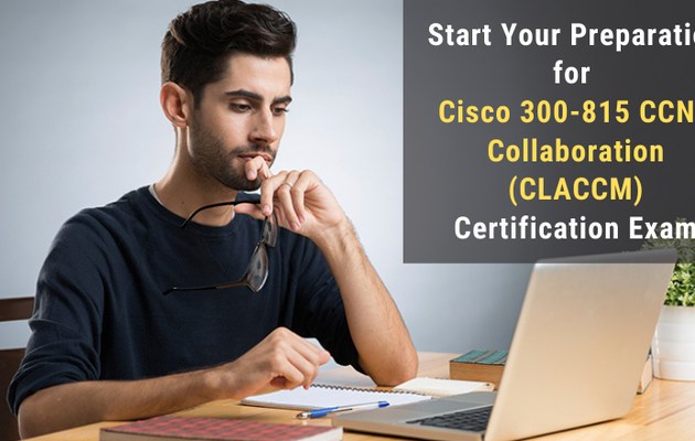 Proven Study Guide to Earn the Cisco 300-815 CCNP Collaboration (CLACCM) Certification