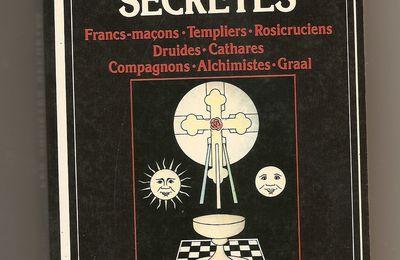 Les sociétés secrètes, Francs maçons, Templiers, Rosicruciens, Druides, Cathares, Compagnons Alchimistes, Graal de Bernard Vaillant