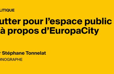 Lutter pour l'espace public - à propos d'EuropaCity, par Stéphane Tonnelat   AOC media