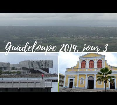 Guadeloupe 2019, jour 3