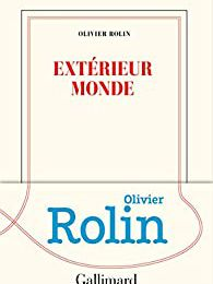 Extérieur monde - Olivier Rolin