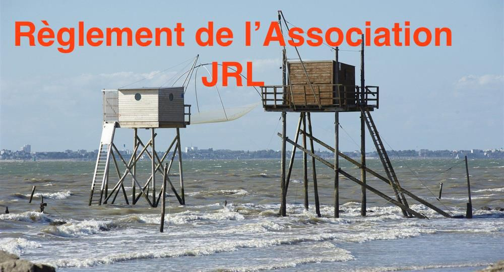 REGLEMENT DE L'ASSOCIATION J.R.L.