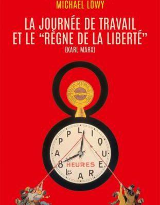 La journée de travail et le règne de la liberté - Olivier Besancenot & Michael Lowy