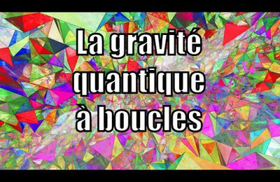 La gravité quantique à boucles ça décoiffe !