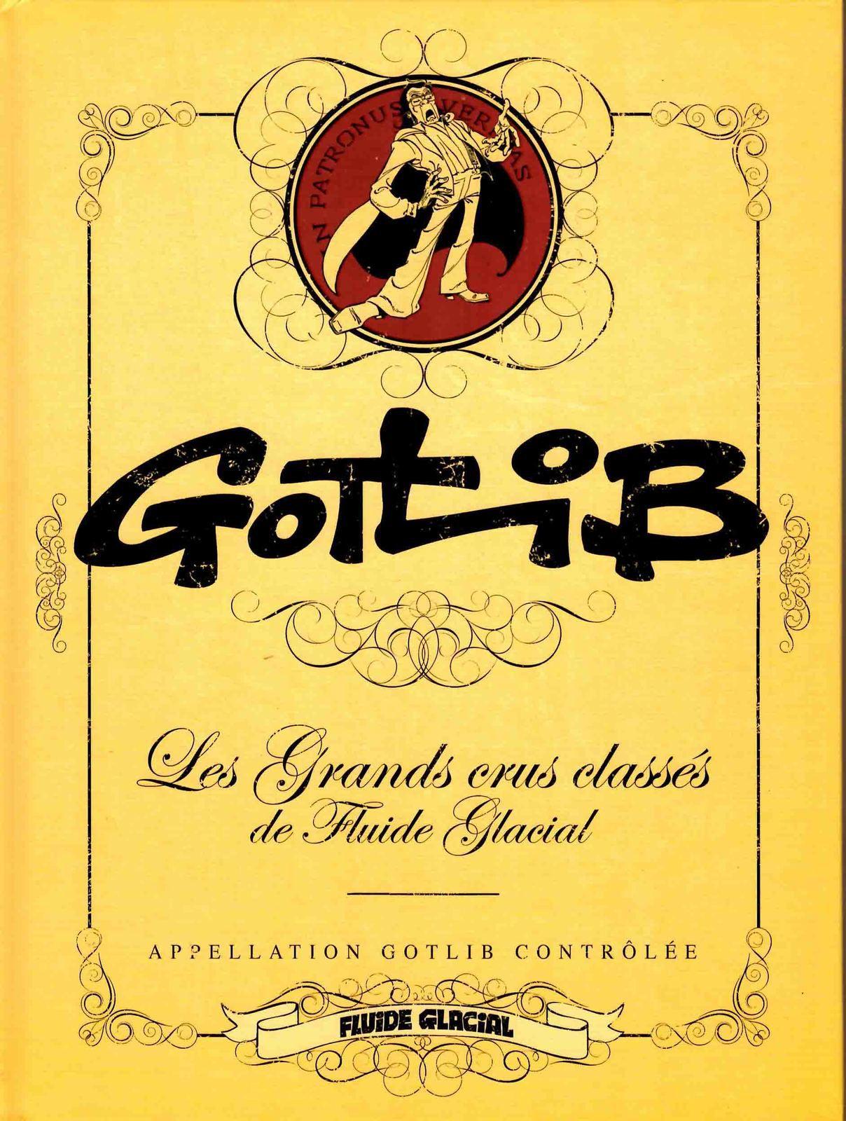 Appellation GOTLIB contrôlée,  un des grands crus classés de Fluide Glacial à consommer sans modération !