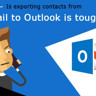 Is Exporting Contacts from Gmail to Outlook is Tough?