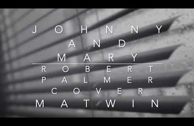 'JOHNNY & MARY' - (Robert PALMER Cover ) _MATWIN_