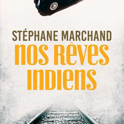 Nos rêves Indiens de Stéphane Marchand