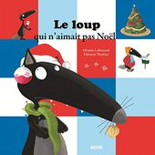 Le loup qui n'aimait pas Noël. Orianne LALLEMAND et Eléonore THUILLIER - 2013 (Dès 3 ans) - VIVRELIVRE