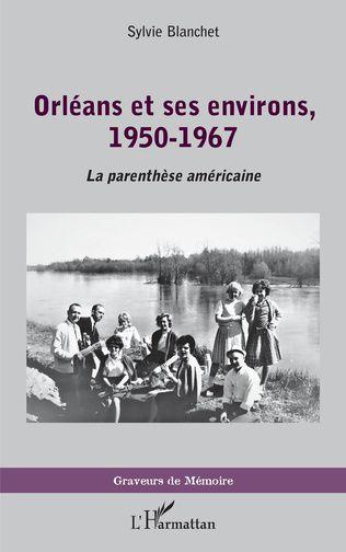 """Sylvie BLANCHET : """"Orléans et ses environs, 1950 - 1967, La parenthèse américaine"""""""