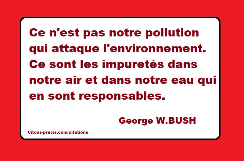 """Qui a dit : """"Ce n'est pas notre pollution qui attaque l'environnement. Ce sont les impuretés dans notre air et dans notre eau qui en sont responsables."""" ?"""