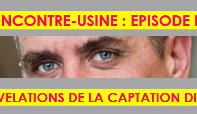 RENCONTRE-USINE AVEC LAURENT TRIPIED, EPISODE 2 : LES REVELATIONS DE LA CAPTATION DIGITALE