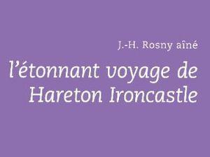 """J.-H. Rosny aîné """"L'Etonnant voyage de Hareton Ironcastle"""" (Labor - 2006)"""