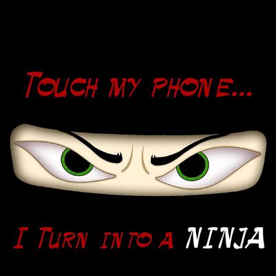 Don't touch my phone - I Turn in to A Ninja - Fond d'écran - Picture - Free