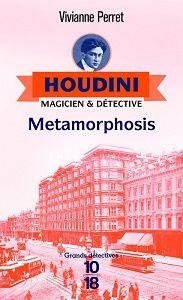 Vivianne Perret : Metamorphosis – Houdini, magicien et détective 1 (Éd.10-18, 2017)