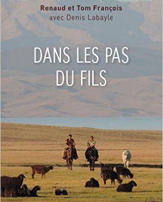 """"""" Dans les pas du fils """" de Renaud et Tom FRANCOIS ( en collaboration avec Denis LABAYLE)"""