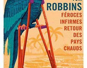 Tom Robbins – Féroces Infirmes Retour des Pays Chauds