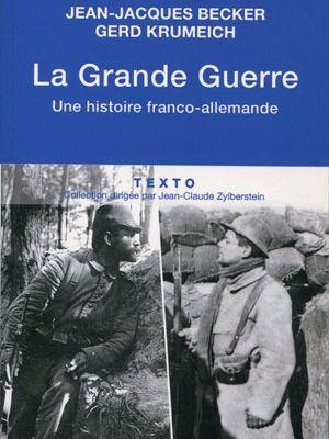 La Grande Guerre, une histoire franco-allemande, de Jean-Jacques Becker et Gerd Krumeich