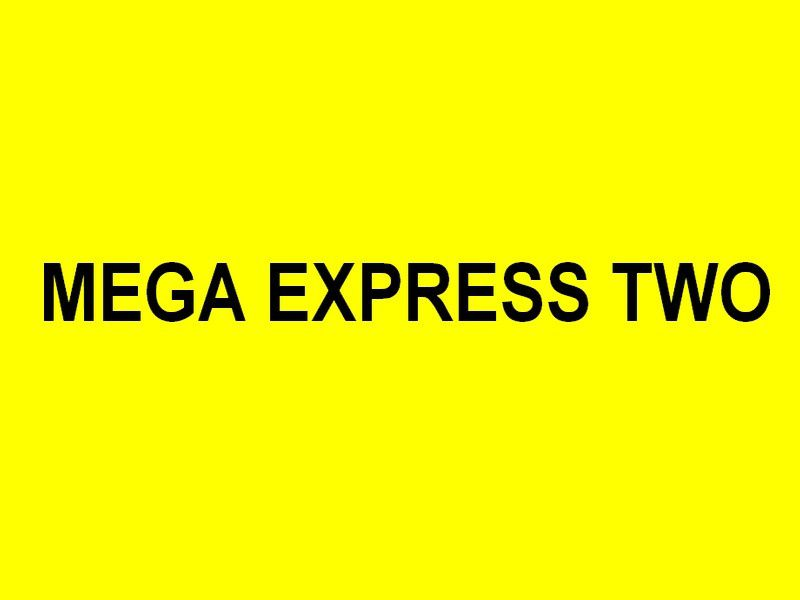 MEGA EXPRESS TWO
