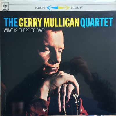The Gerry Mulligan Quartet What is there to say? (Columbia, 1959)