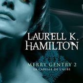 Tome 2 Merry Gentry : La Caresse de l'Aube - Ebook Passion