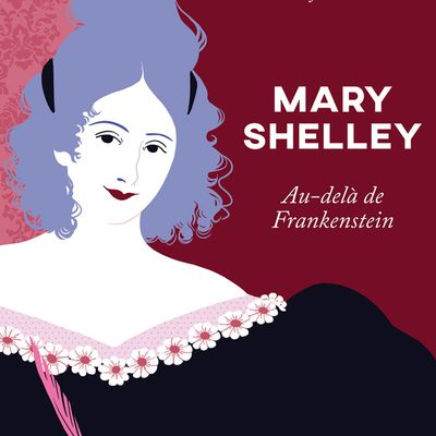 MARY SHELLEY, au-delà de Frankenstein