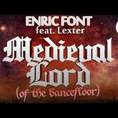 Enric Font Ft. Lexter - Medieval Lord (Of The Dancefloor) (Radio Edit)