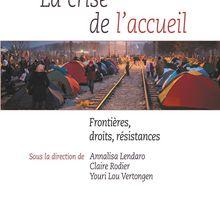 La crise de l'accueil Frontières, droits, résistances (Annalisa LENDARO, Claire RODIER, Youri LOU VERTONGEN)