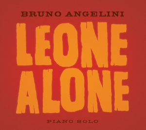 "Bruno ANGELINI : ""Leone Alone"" (Illusions/www.illusionsmusic.fr)"