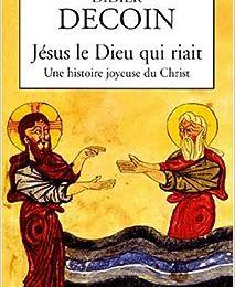 Lecture de mai 2015 : Jésus le Dieu qui riait, une histoire joyeuse du Christ