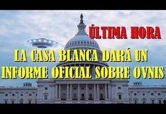 YOU TUBERO ANUNCIA LO SIGUIENTE: LA CASA BLANCA DARÁ UN INFORME OFICIAL SOBRE LOS OVNIS,VIDEOS AQUI: