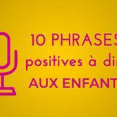 Pédagogie positive : 10 phrases positives à dire aux enfants