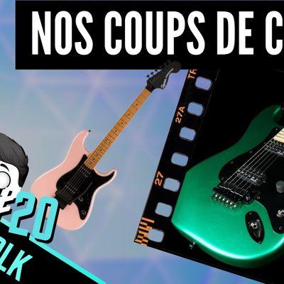 Nos coups de coeur guitare / matos ! GUITAR TALK #20