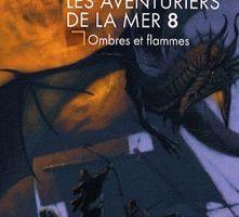 Les Aventuriers de la mer, tome 8 : Ombres et flammes de Robin Hobb
