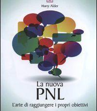 La nuova PNL. L'arte di raggiungere i propri obiettivi