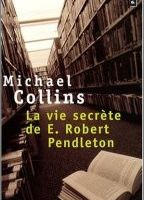 La vie secrète de E. Robert Pendleton - Michael Collins