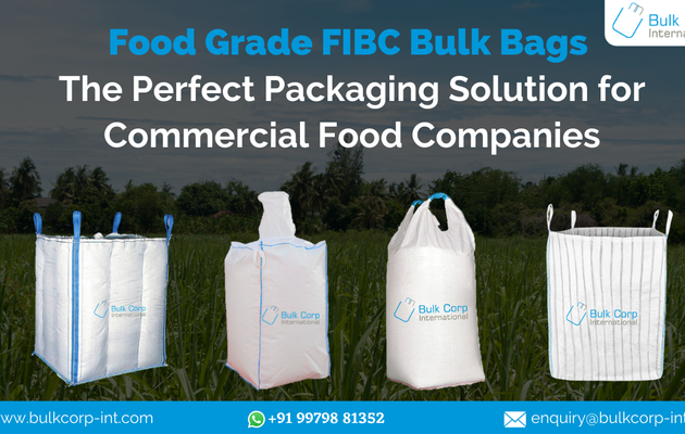 Food Grade FIBC Bulk Bags: The Perfect Packaging Solution for Commercial Food Companies