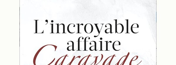 L'incroyable affaire Caravage - Patrick Bonazza